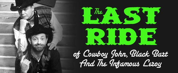 The Last Ride Of Cowboy John, Black Bart And The Infamous Leroy