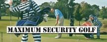 MAXIMUM SECURITY GOLF