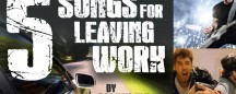 5 SONGS FOR LEAVING WORK
