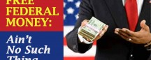 THERE AIN'T NO SUCH THING AS A FREE FEDERAL DOLLAR