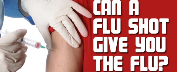 CAN A FLU SHOT GIVE YOU THE FLU?